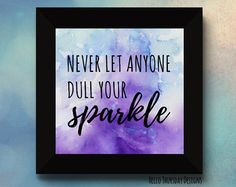 Never Let Anyone Dull Your Sparkle // Typography Print // Girly Quotes // Watercolour Quotes // 12x12