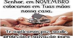 Senhor, em NOVEMBRO colocamos em Tuas mãos nossa casa. Te suplicamos paz, saúde, proteção e salvação para nossa família! Amém!