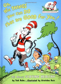 Oh the Things You Can Do That Are Good for You!: All About Staying Healthy (Cat in the Hat's Learning Library): Tish Rabe, Aristides Ruiz: 9780375810985: Amazon.com: Books