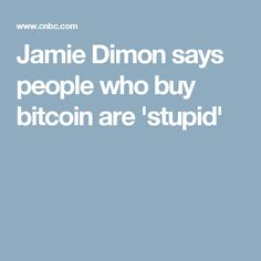 Jamie Dimon says people who buy bitcoin are 'stupid' Jamie Dimon, Buy Bitcoin, Stupid, Sayings, People, Articles, Stuff To Buy, Lyrics, People Illustration