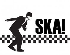 Ska - reminds me of my dad!