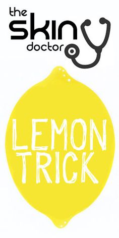 The Skin Doctor: LEMON TRICK...I LOVE THIS!!!!!!!!!!!!!