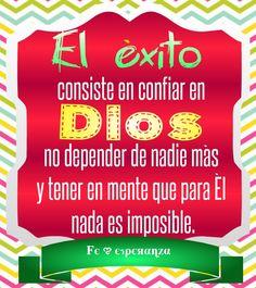 """""""El éxito consiste en confiar en DIOS, no depender de nadie más y tener en mente que para El nada es imposible."""""""""""