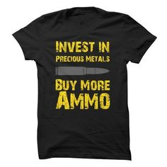 Invest In Precious Metals Buy More Ammo T Shirts, Hoodies. Check Price ==► https://www.sunfrog.com/Outdoor/Invest-In-Precious-Metals-Buy-More-Ammo.html?41382 $19