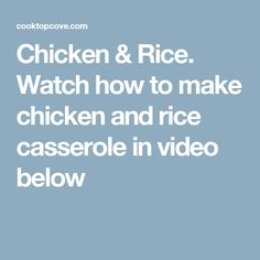 Chicken & Rice. Watch how to make chicken and rice casserole in video below