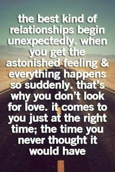 Love Quotes For Him : QUOTATION - Image : Quotes Of the day - Description The best kind of relationships begin unexpectedly. When you get the astonished Soulmate Love Quotes, Love Quotes For Him, Best Quotes, Funny Quotes, Time Quotes, Happy Quotes About Him, Chance Quotes, Love Quotes For Boyfriend, Perfect Boyfriend