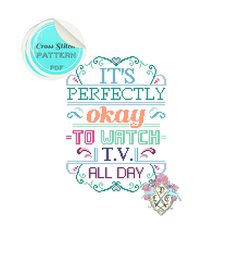 It's Perfectly Okay to Watch TV All Day. Typography Cross Stitch Pattern.