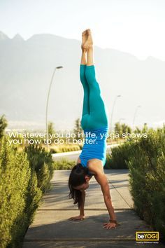 whatever you do in your life, yoga shows you how to be better.