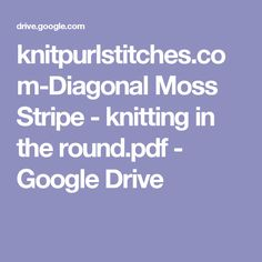 knitpurlstitches.com-Diagonal Moss Stripe - knitting in the round.pdf - Google Drive