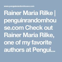 Rainer Maria Rilke | penguinrandomhouse.com  Check out Rainer Maria Rilke, one of my favorite authors at Penguin Random House