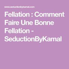 Fellation : Comment Faire Une Bonne Fellation - SeductionByKamal