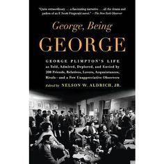 George, Being George: George Plimpton's Life  ALDRICH, NELSON W