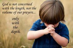 """So true. Sometimes just a prayer that says """"I love you God, thank you for everything"""" is sufficient. I believe those kinds of prayers makes God smile and warms His heart :)"""