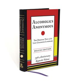 ALCOHOLICS ANONYMOUS DELUXE EDITION -- A 75th anniversary keepsake volume of the most important and practical self-help book ever written, ALCOHOLICS ANONYMOUS.