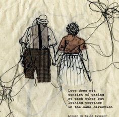 Love does not consist of gazing at each other but looking together in the same direction