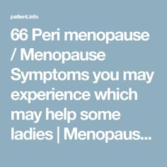 66 Peri menopause / Menopause Symptoms you may experience which may help some ladies   Menopause   Patient