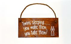 Would have been a good sign for my door the first ten months of their li. Would have been a good sign for my door the first ten months of their li… Funny. Twin Quotes, Twin Humor, Wooden Signs With Sayings, Raising Twins, How To Have Twins, Attachment Parenting, Wooden Plaques, Newborn Baby Photography, Daughter Quotes