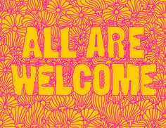 """All Are Welcome"" Mike Perry Studio. Types Of Lettering, Lettering Design, Hand Lettering, Brush Lettering, Mike Perry, Welcome Design, Protest Posters, Hand Type, Love Illustration"