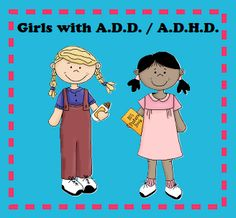 Tips for Girls with A.D.D. / A.D.H.D. tips   My daughter is the only one who doesn't have AD(H)D in this family but the tips will work for the boy too.... maybe for my hubby and myself as well. I'll read the articles later!