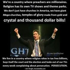 I don't think the churches are BUYING the elections and the courts, but that money is definitely influencing opinions. There is no persecution, there cannot BE persecution because Christianity is the one with all the political power.