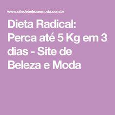 Dieta Radical: Perca até 5 Kg em 3 dias - Site de Beleza e Moda