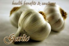 Health benefits, side effects and cautions of garlic