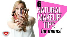 6 Natural Makeup Tips   Jordan from Millennial Moms