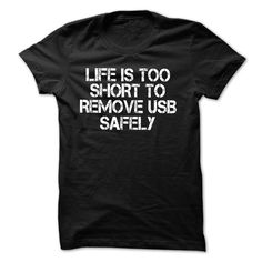 cool Life is too short to remove USB safely Shirt - Get Cheap