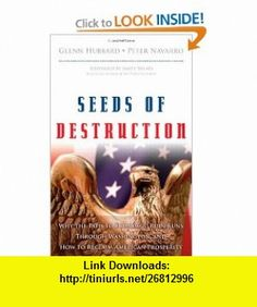 Seeds of Destruction Why the Path to Economic Ruin Runs Through Washington, and How to Reclaim American Prosperity (9780137027736) R. Glenn Hubbard, Peter Navarro , ISBN-10: 0137027737  , ISBN-13: 978-0137027736 ,  , tutorials , pdf , ebook , torrent , downloads , rapidshare , filesonic , hotfile , megaupload , fileserve