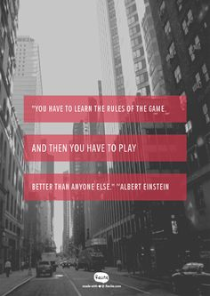 """""""You have to learn the rules of the game. And then you have to play better than anyone else.""""  ~Albert Einstein - Quote From Recite.com #RECITE #QUOTE"""