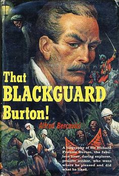 Truth = Stranger than fiction. Sir Richard Francis Burton; The Original Most Interesting Man in the World