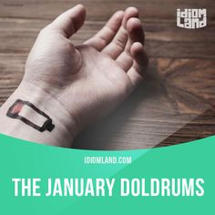 """The January doldrums"" is a feeling of low energy and lack of motivation after the Christmas and New Year holiday. Example: To fight the January doldrums, some people try to take a sunshine holiday at the start of a new year. #idiom #idioms #saying #sayings #phrase #phrases #expression #expressions #english #englishlanguage #learnenglish #studyenglish #language #vocabulary #dictionary #grammar #efl #esl #tesl #tefl #toefl #ielts #toeic #englishlearning #vocab #wordoftheday #phraseoftheday"