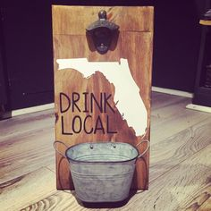state decal, drink local, bottle opener sign, with tin bucket
