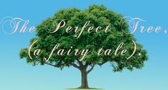 The Perfect Tree (a fairy tale).