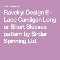 Ravelry: Design E - Lace Cardigan Long or Short Sleeves pattern by Sirdar Spinning Ltd.
