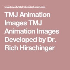 TMJ Animation Images TMJ Animation Images Developed by Dr. Rich Hirschinger