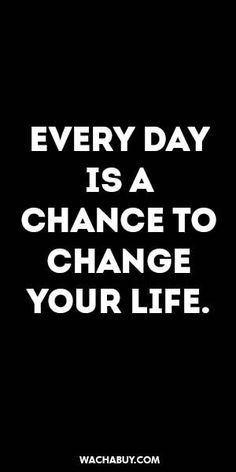#inspiration #quote / EVERY DAY IS A CHANCE TO CHANGE YOUR LIFE.