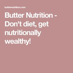 Butter Nutrition - Don't diet, get nutritionally wealthy!