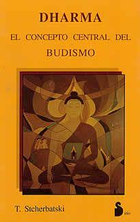 Dharma-el concepto central del Budismo de T.Stcherbatski editado por Sirio. La riqueza de estos textos y el interés que su estudio supone, no residen tanto en que sean o puedan ser una fiel exposición del camino de liberación que Buda quiso enseñar, como en que son el resultado del esfuerzo que realizaron sus seguidores por aclarar, definir, analizar,  clasificar y ordenar los elementos que componen esa doctrina