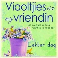 Viooltjies vir my vriendin Good Morning Wishes Friends, Good Morning Greetings, Good Morning Good Night, Good Morning Quotes, Friend Friendship, Friendship Quotes, Cute Picture Quotes, Lekker Dag, Afrikaanse Quotes
