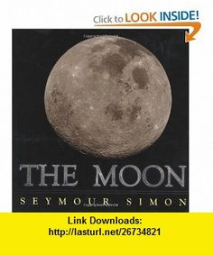 The Moon (9780689835636) Seymour Simon , ISBN-10: 0689835639  , ISBN-13: 978-0689835636 ,  , tutorials , pdf , ebook , torrent , downloads , rapidshare , filesonic , hotfile , megaupload , fileserve