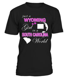 Just a Wyoming Girl in a South Carolina World State T-Shirt #WyomingGirl