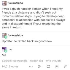 No, you don't understand, I relate so much, I was texting my girl friend and sent myself into a panic attack because she didn't text back while she went to get food