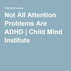 Not All Attention Problems Are ADHD | Child Mind Institute
