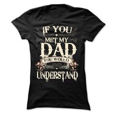 If you met my dad you would understand T Shirts, Hoodie