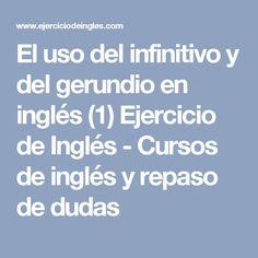 El uso del infinitivo y del gerundio en inglés (1) Ejercicio de Inglés - Cursos de inglés y repaso de dudas