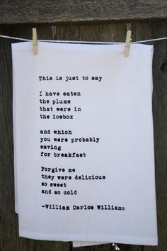 Flour Sack Towel William Carlos Williams Poem in black ink on white towel. $16.00, via Etsy.