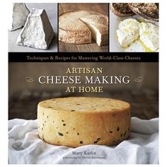 Artisan Cheese Making At Home Cookbook.