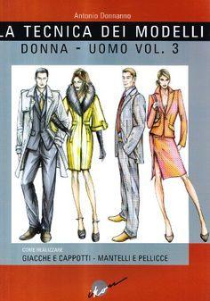 La tecnica dei modelli uomo-donna. Giacche e cappotti, mantelli e pellicceria: 3 - Antonio Donnanno