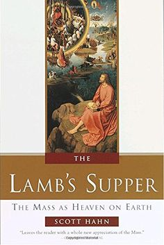 The Lamb's Supper: The Mass as Heaven on Earth - http://www.darrenblogs.com/2016/12/the-lambs-supper-the-mass-as-heaven-on-earth/